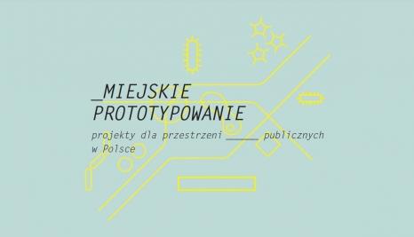 Miejskie prototypowanie. Polskie projekty zmieniające przestrzeń publiczną.