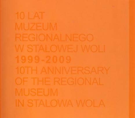 10 lat Muzeum Regionalnego w Stalowej Woli. 1999-2009