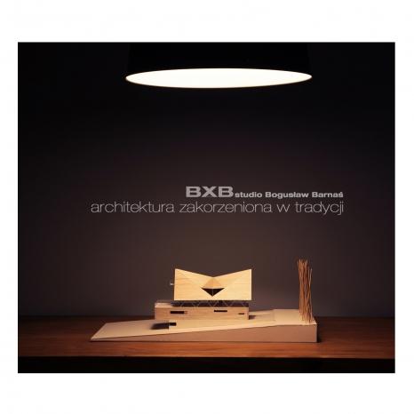 BXBstudio Bogusław Barnaś. Architektura zakorzeniona w tradycji