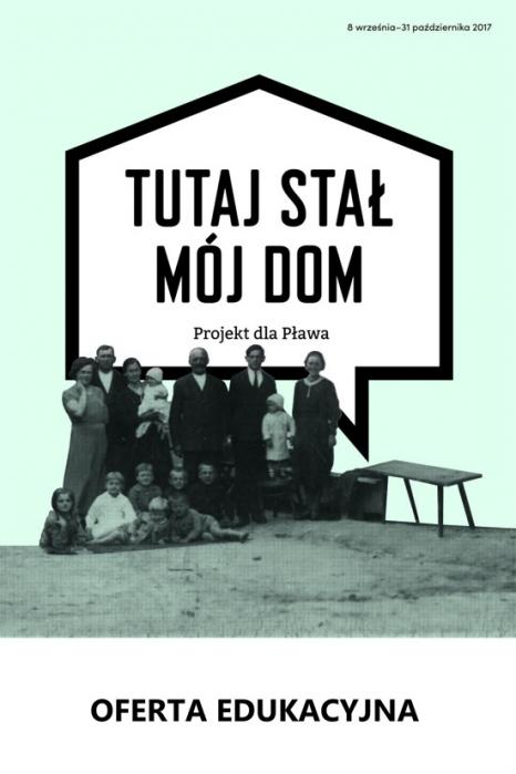 """Oferta edukacyjna do wystawy """"Tutaj stał mój dom. Projekt dla Pława"""""""