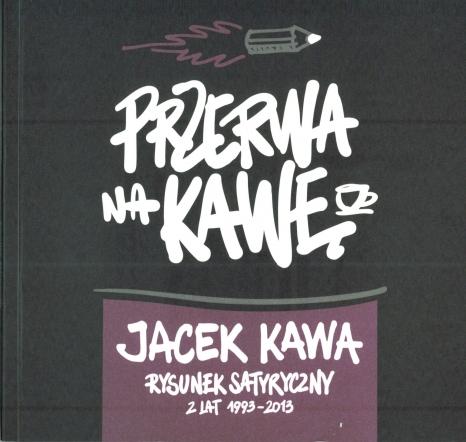 Przerwa na Kawę. Rysunek satyryczny z lat 1993-2013 r.