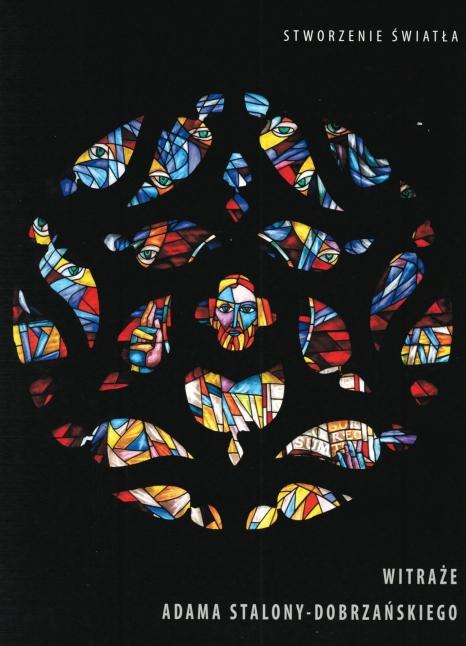 Stworzenie światła. Witraże Adama Stalony-Dobrzańskiego