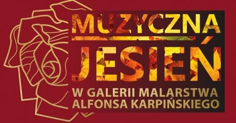 Muzyczna Jesień w Galerii Malarstwa Alfonsa Karpińskiego i NIE TYLKO