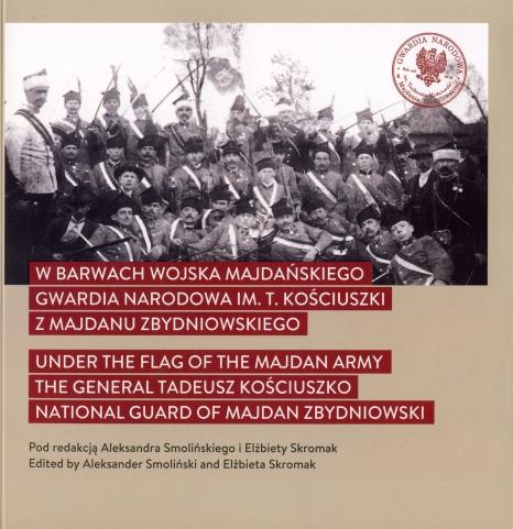 W barwach Wojska Majdańskiego. Gwardia Narodowa im. T. Kościuszki  z Majdanu Zbydniowskiego