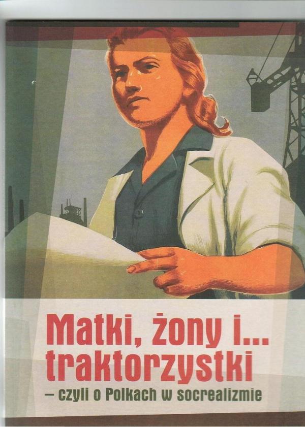Matki, żony i traktorzystki - czyli o Polkach w socrealizmie