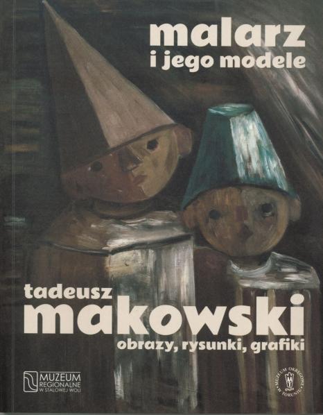 Malarz i jego modele  Tadeusz Makowski. Obrazy, rysunki, grafiki