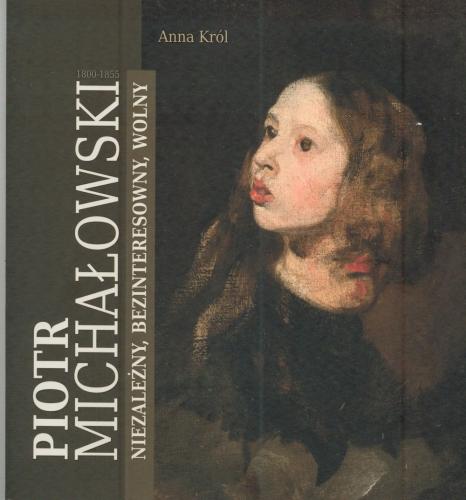 Piotr Michałowski 1800–1855. Niezależny, bezinteresowny, wolny