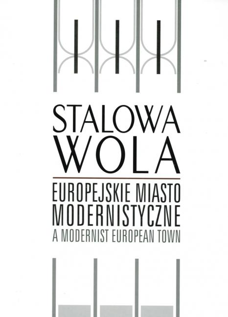Stalowa Wola. Europejskie miasto modernistyczne