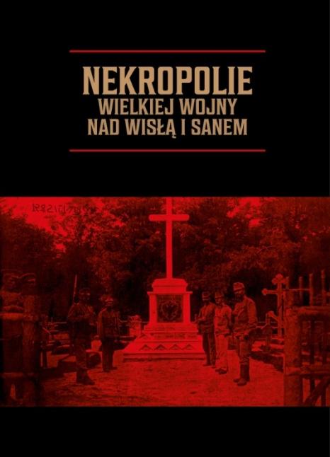 Nekropolie Wielkiej Wojny nad Wisłą i Sanem